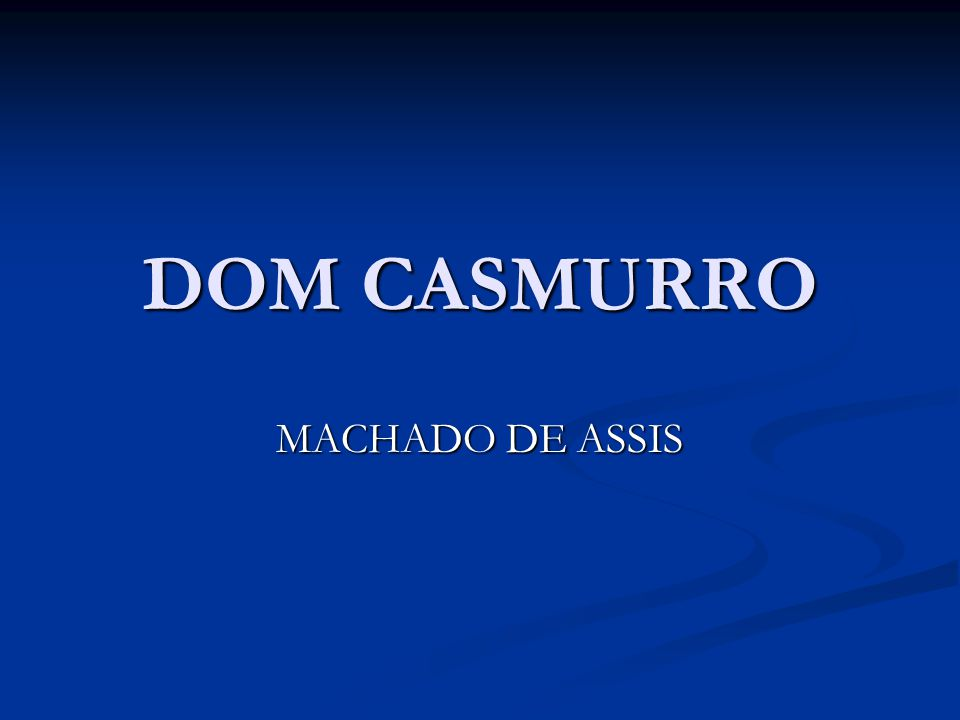 DOM CASMURRO MACHADO DE ASSIS