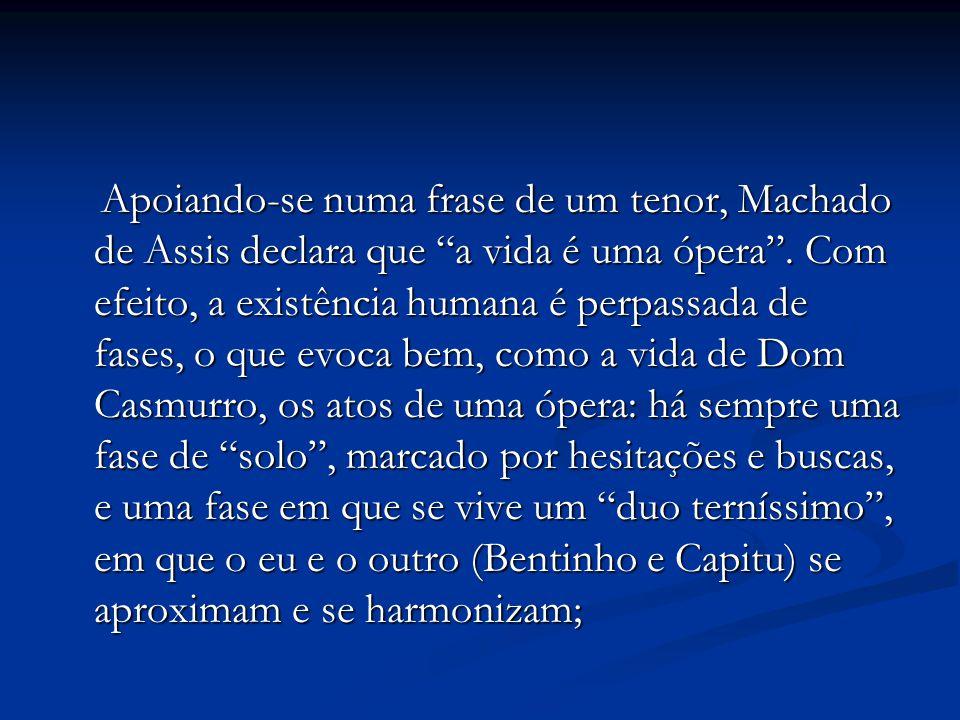 Apoiando-se numa frase de um tenor, Machado de Assis declara que a vida é uma ópera .