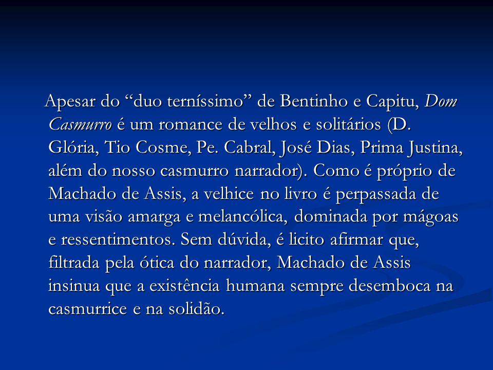 Apesar do duo terníssimo de Bentinho e Capitu, Dom Casmurro é um romance de velhos e solitários (D.