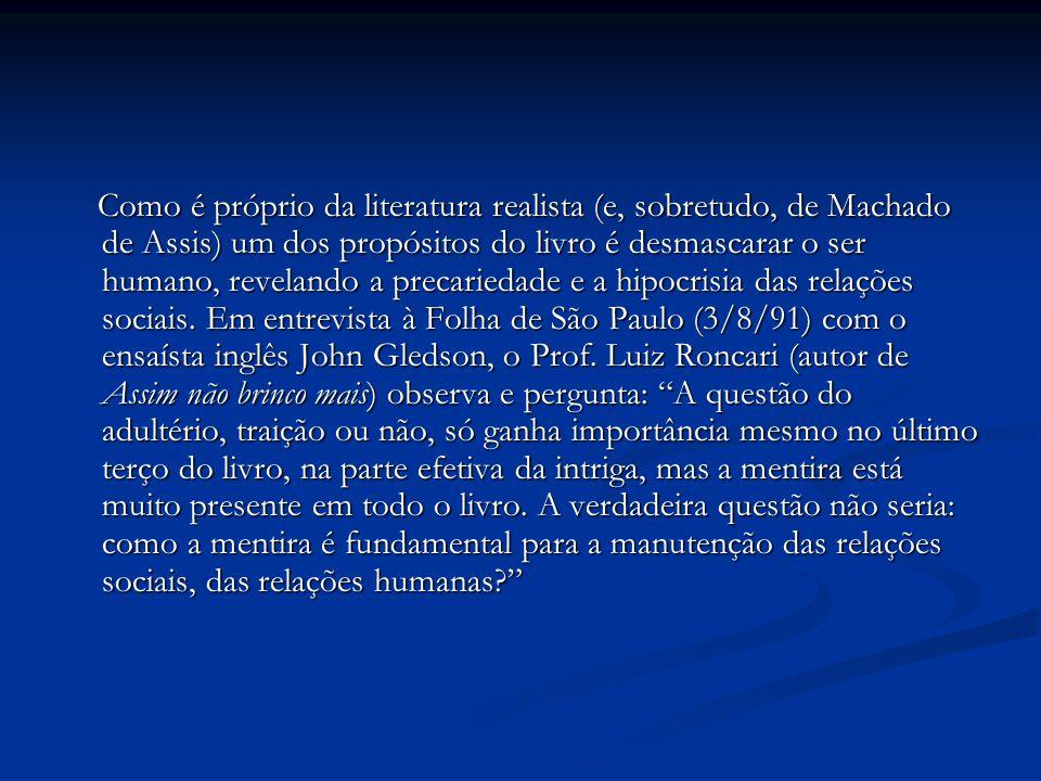 Como é próprio da literatura realista (e, sobretudo, de Machado de Assis) um dos propósitos do livro é desmascarar o ser humano, revelando a precariedade e a hipocrisia das relações sociais.
