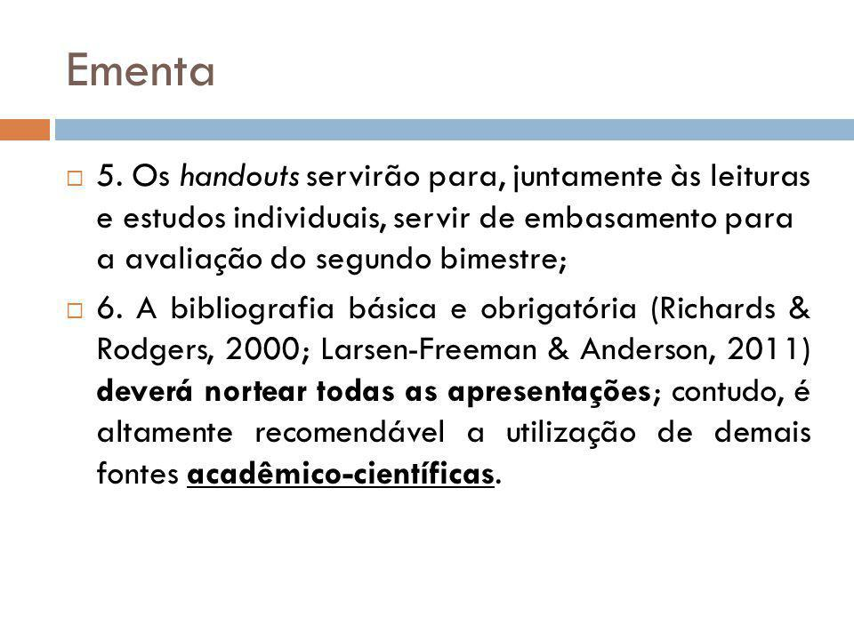 Ementa 5. Os handouts servirão para, juntamente às leituras e estudos individuais, servir de embasamento para a avaliação do segundo bimestre;