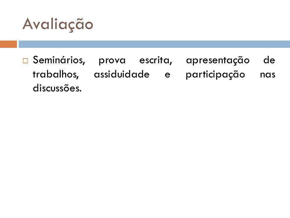 Avaliação Seminários, prova escrita, apresentação de trabalhos, assiduidade e participação nas discussões.