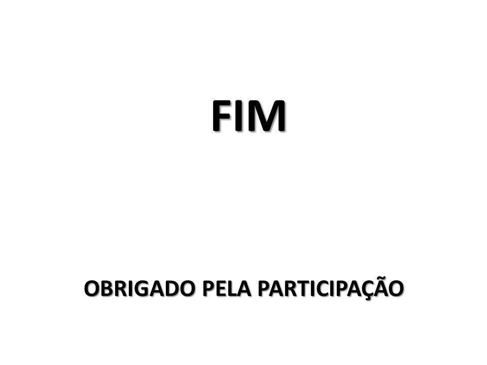 FIM OBRIGADO PELA PARTICIPAÇÃO
