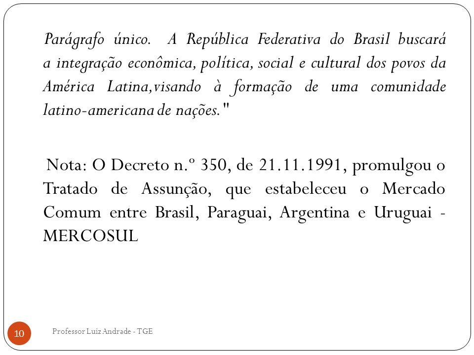 Parágrafo único. A República Federativa do Brasil buscará a integração econômica, política, social e cultural dos povos da América Latina,visando à formação de uma comunidade latino-americana de nações.