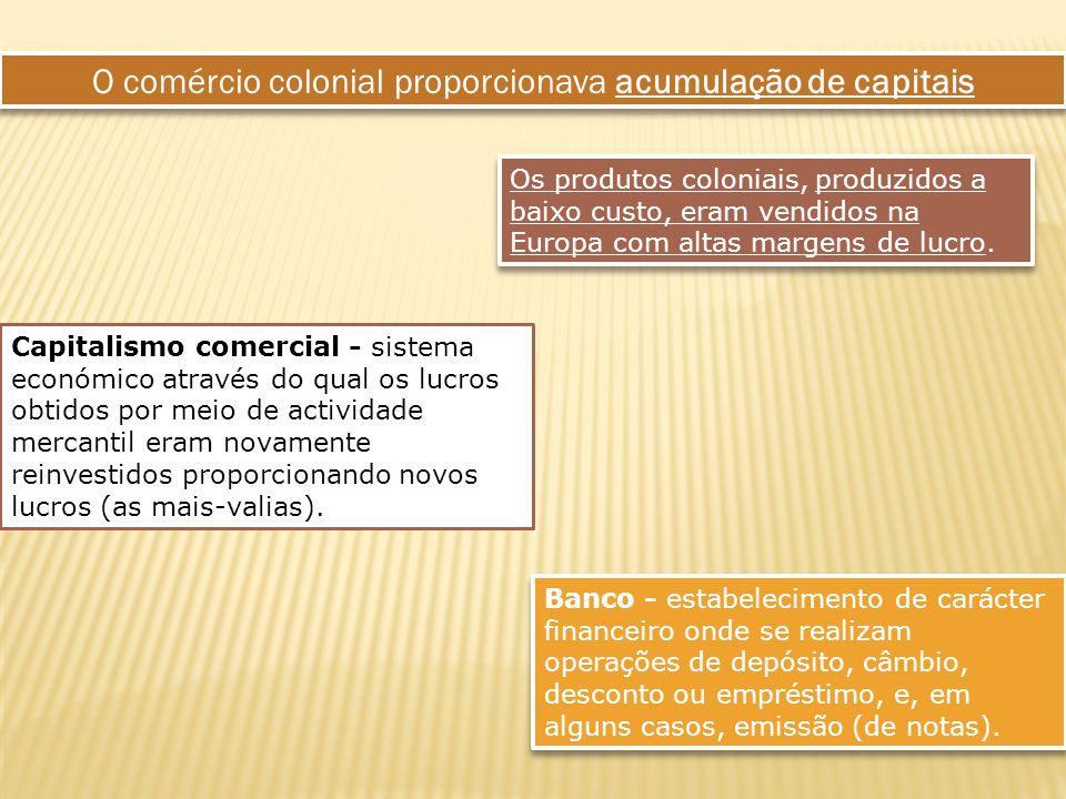 O comércio colonial proporcionava acumulação de capitais