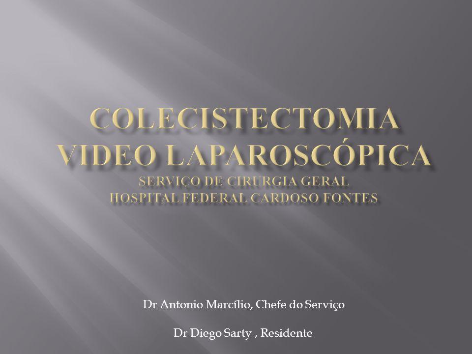 COLECISTECTOMIA Video Laparoscópica Serviço de cirurgia geral Hospital federal Cardoso fontes