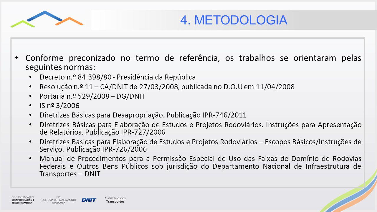 4. METODOLOGIA Conforme preconizado no termo de referência, os trabalhos se orientaram pelas seguintes normas: