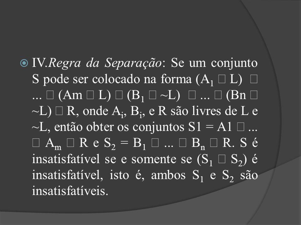 IV. Regra da Separação: Se um conjunto S pode ser colocado na forma (A1 Ú L) Ù ...