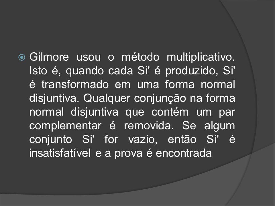 Gilmore usou o método multiplicativo