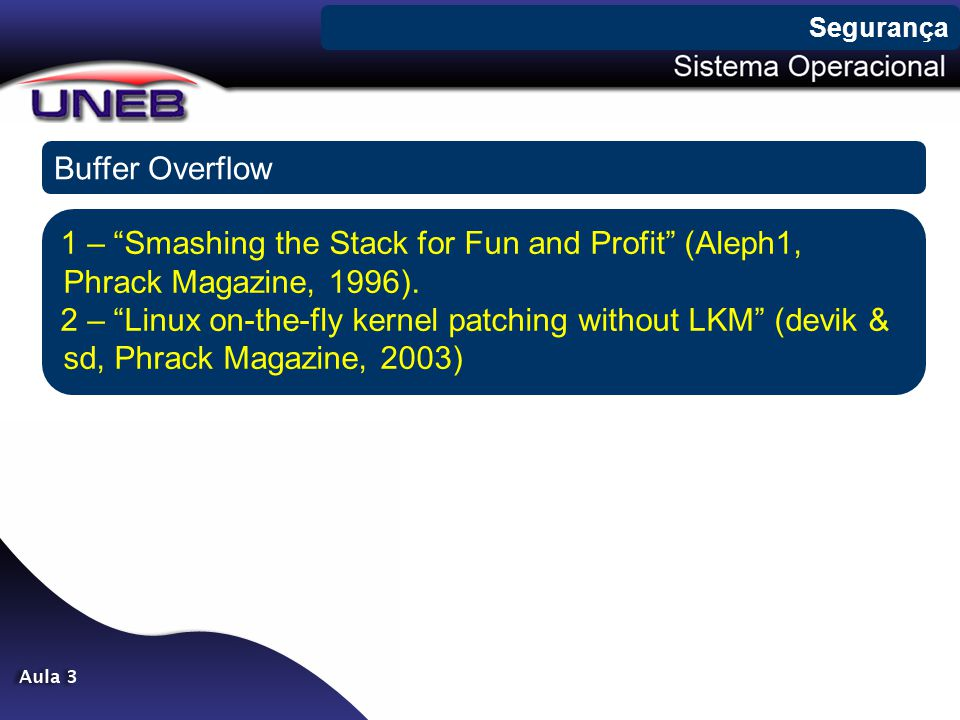 Segurança Buffer Overflow. 1 – Smashing the Stack for Fun and Profit (Aleph1, Phrack Magazine, 1996).
