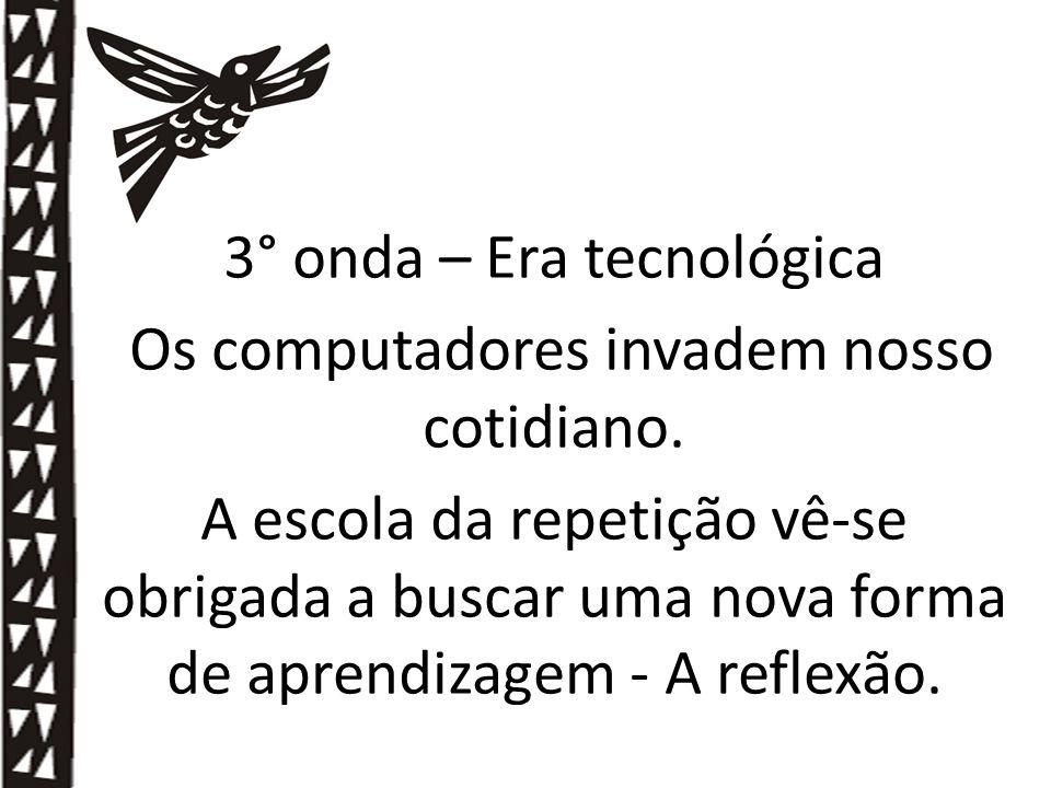 3° onda – Era tecnológica Os computadores invadem nosso cotidiano.