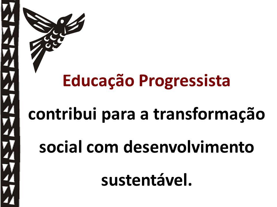 Educação Progressista contribui para a transformação social com desenvolvimento sustentável.