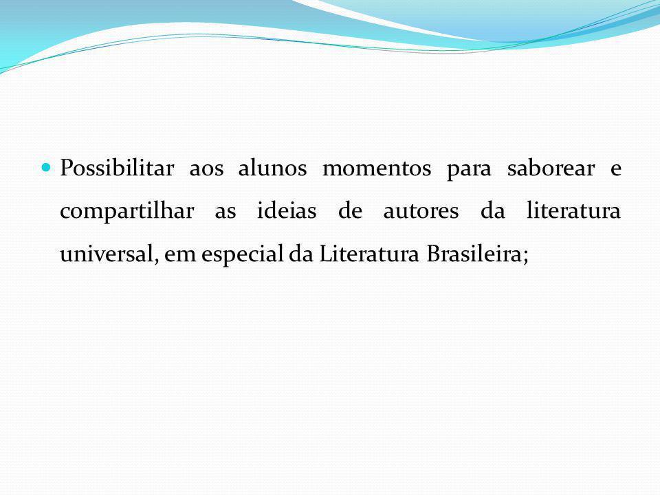 Possibilitar aos alunos momentos para saborear e compartilhar as ideias de autores da literatura universal, em especial da Literatura Brasileira;