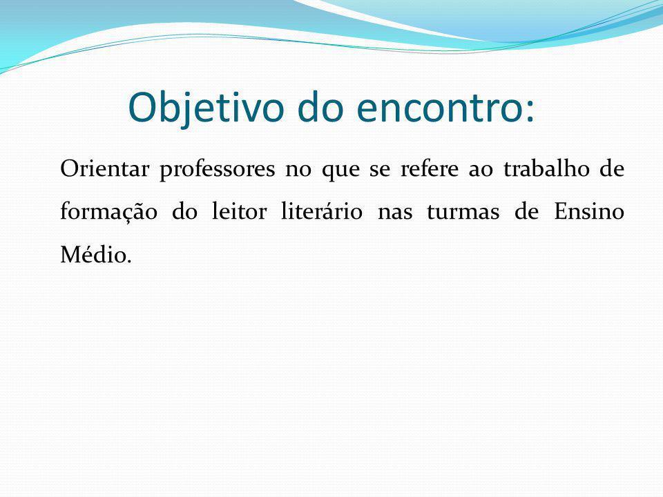 Objetivo do encontro: Orientar professores no que se refere ao trabalho de formação do leitor literário nas turmas de Ensino Médio.