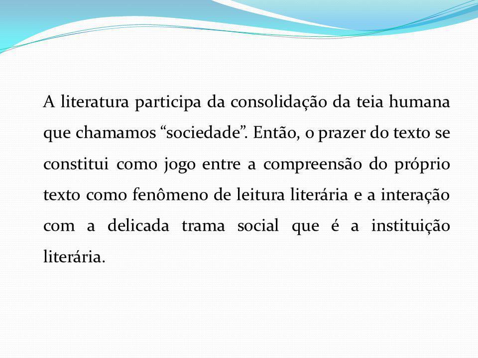 A literatura participa da consolidação da teia humana que chamamos sociedade .