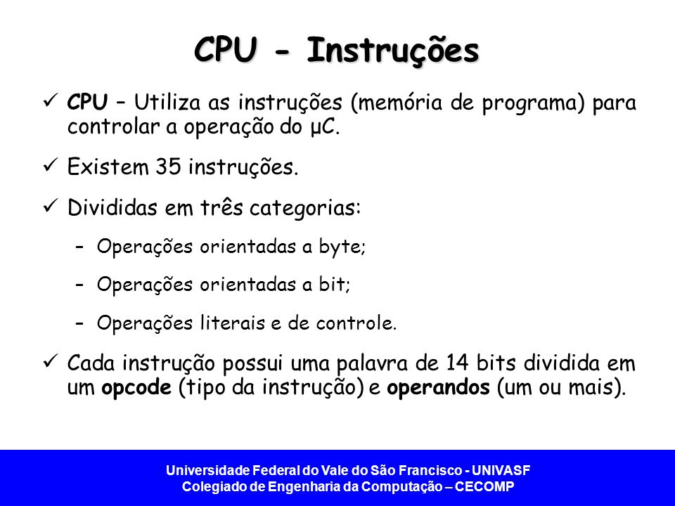 CPU - Instruções CPU – Utiliza as instruções (memória de programa) para controlar a operação do μC.