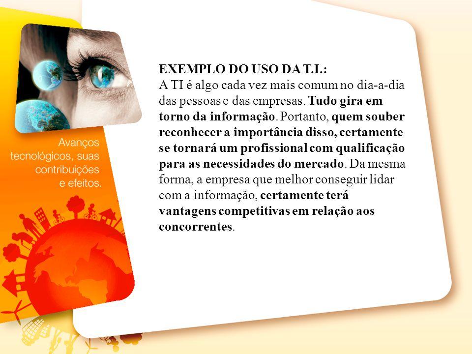 EXEMPLO DO USO DA T.I.: