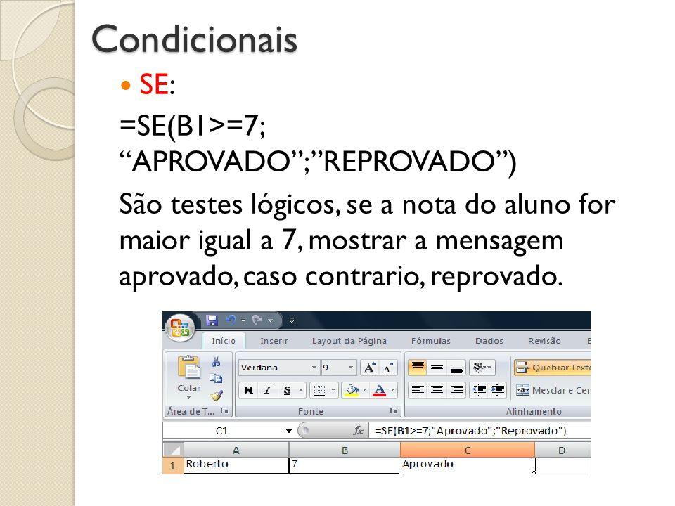 Condicionais SE: =SE(B1>=7; APROVADO ; REPROVADO )