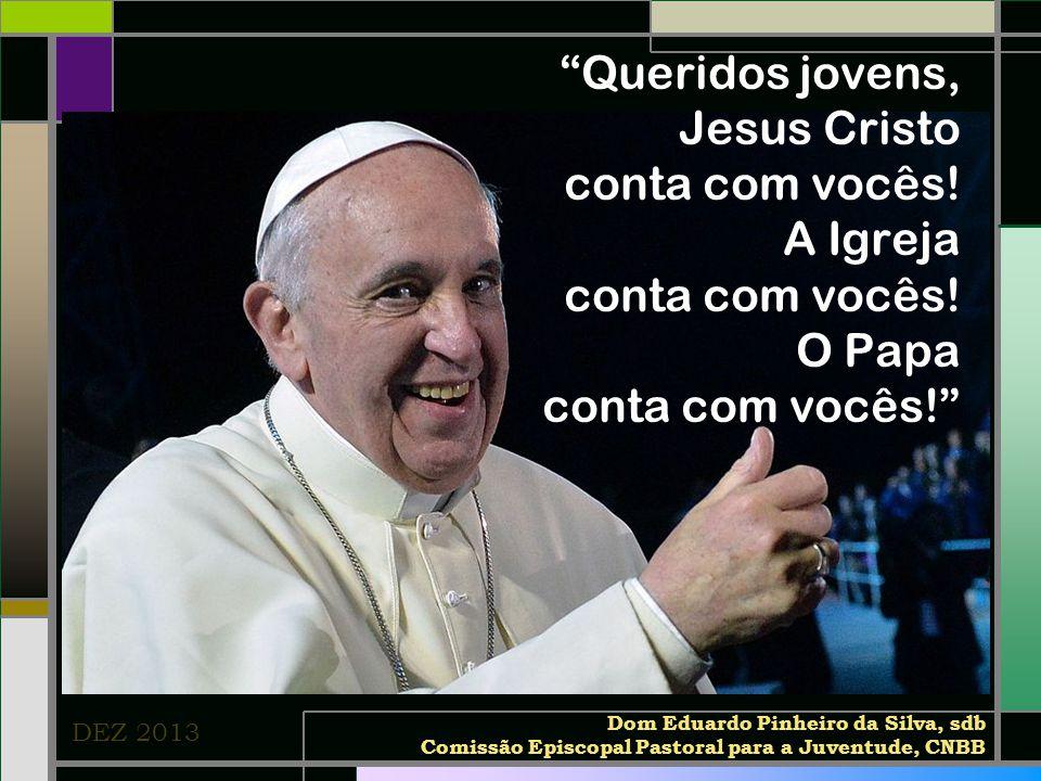 Queridos jovens, Jesus Cristo conta com vocês! A Igreja O Papa