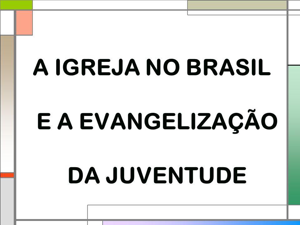 A IGREJA NO BRASIL E A EVANGELIZAÇÃO DA JUVENTUDE