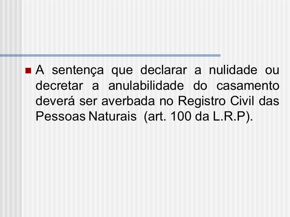 A sentença que declarar a nulidade ou decretar a anulabilidade do casamento deverá ser averbada no Registro Civil das Pessoas Naturais (art.