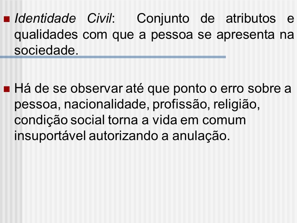 Identidade Civil: Conjunto de atributos e qualidades com que a pessoa se apresenta na sociedade.