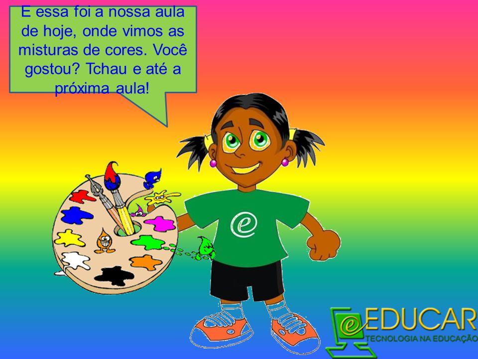 E essa foi a nossa aula de hoje, onde vimos as misturas de cores