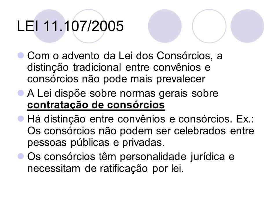 LEI 11.107/2005 Com o advento da Lei dos Consórcios, a distinção tradicional entre convênios e consórcios não pode mais prevalecer.