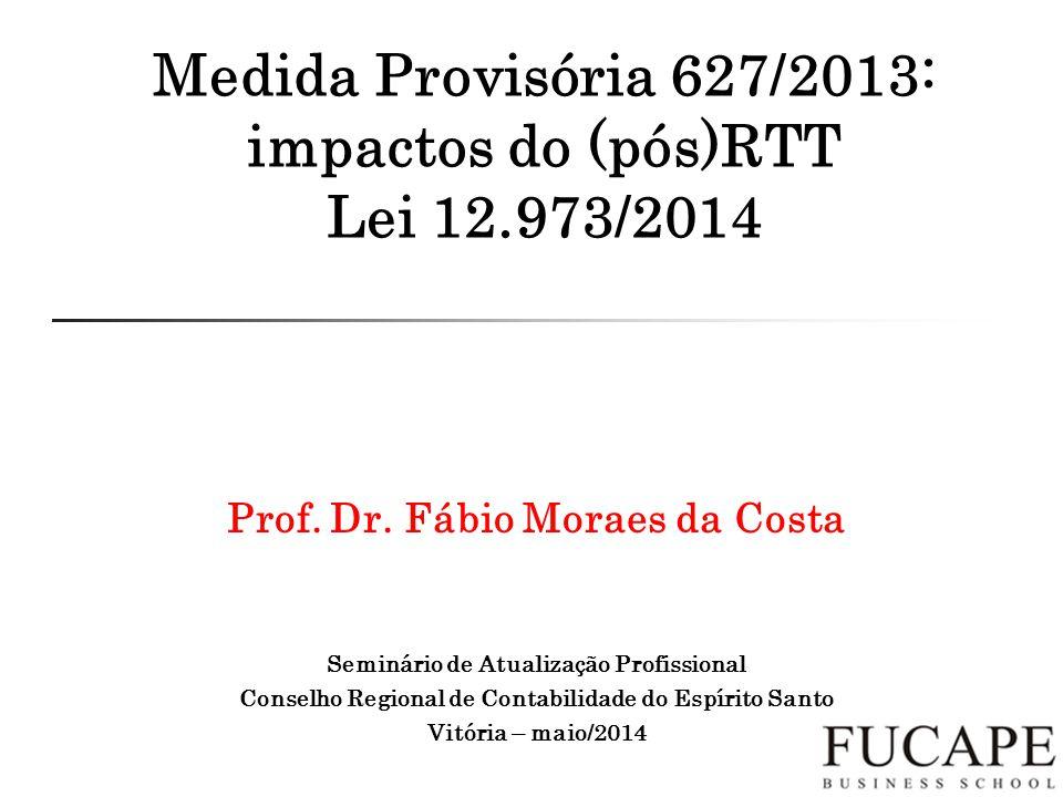 Medida Provisória 627/2013: impactos do (pós)RTT Lei 12.973/2014