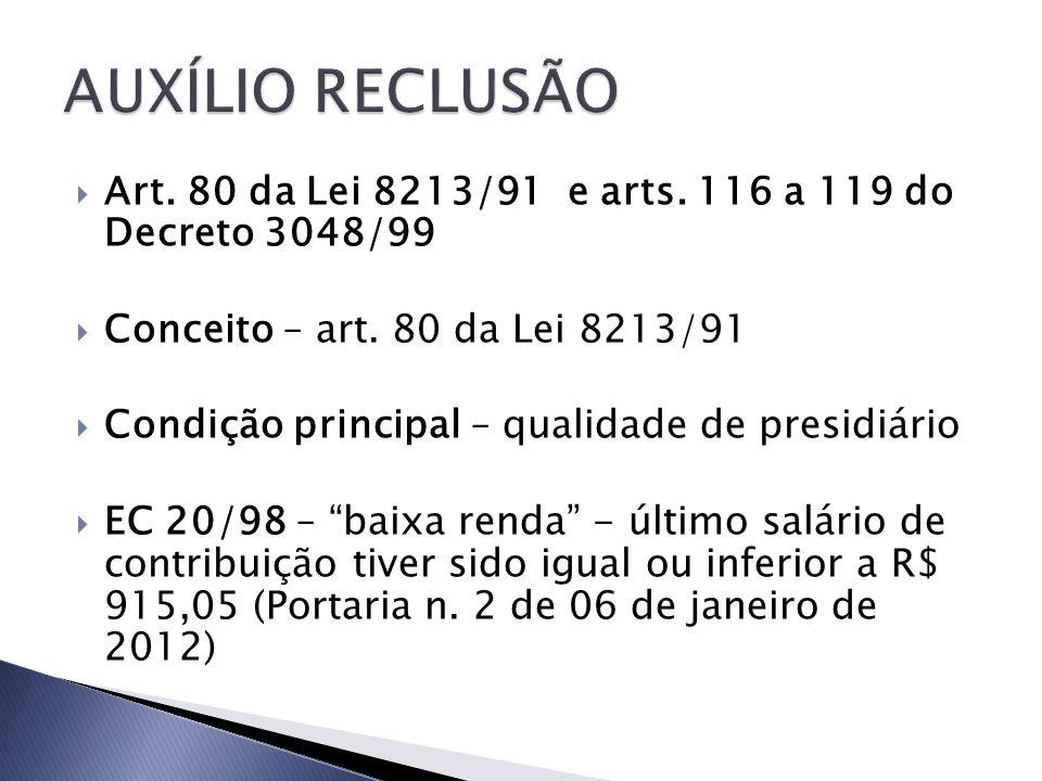AUXÍLIO RECLUSÃO Art. 80 da Lei 8213/91 e arts. 116 a 119 do Decreto 3048/99. Conceito – art. 80 da Lei 8213/91.