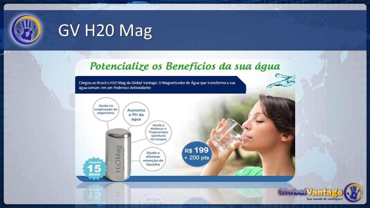 GV H20 Mag Chegou ao Brasil o H2O Mag da Global Vantage.