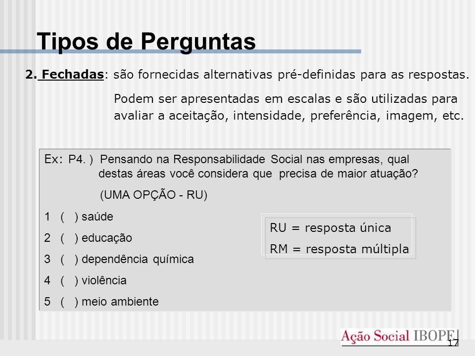 Tipos de Perguntas 2. Fechadas: são fornecidas alternativas pré-definidas para as respostas.