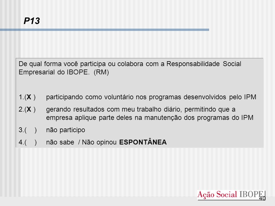P13 De qual forma você participa ou colabora com a Responsabilidade Social Empresarial do IBOPE. (RM)
