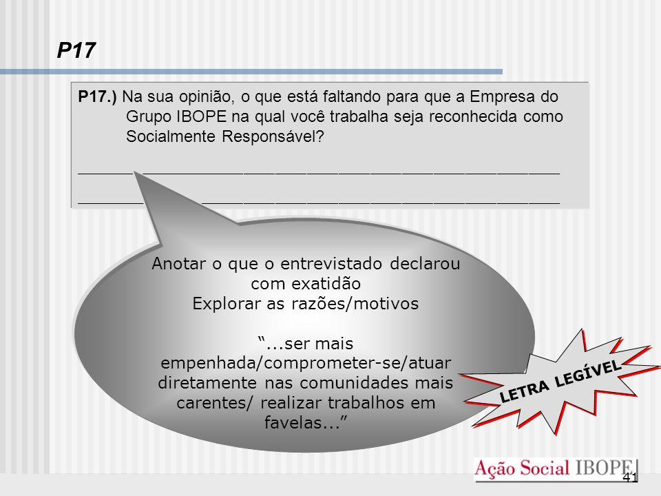 P17 P17.) Na sua opinião, o que está faltando para que a Empresa do Grupo IBOPE na qual você trabalha seja reconhecida como Socialmente Responsável