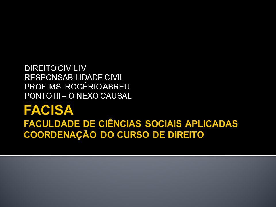 DIREITO CIVIL IV RESPONSABILIDADE CIVIL. PROF. MS. ROGÉRIO ABREU. PONTO III – O NEXO CAUSAL.