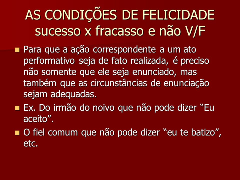 AS CONDIÇÕES DE FELICIDADE sucesso x fracasso e não V/F