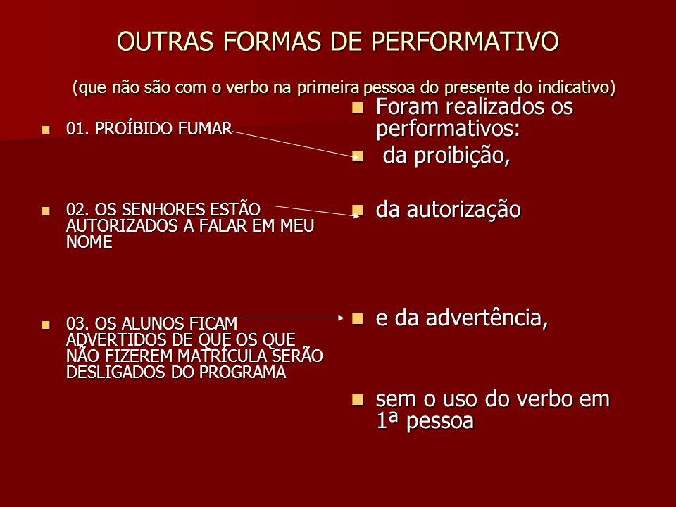 OUTRAS FORMAS DE PERFORMATIVO (que não são com o verbo na primeira pessoa do presente do indicativo)