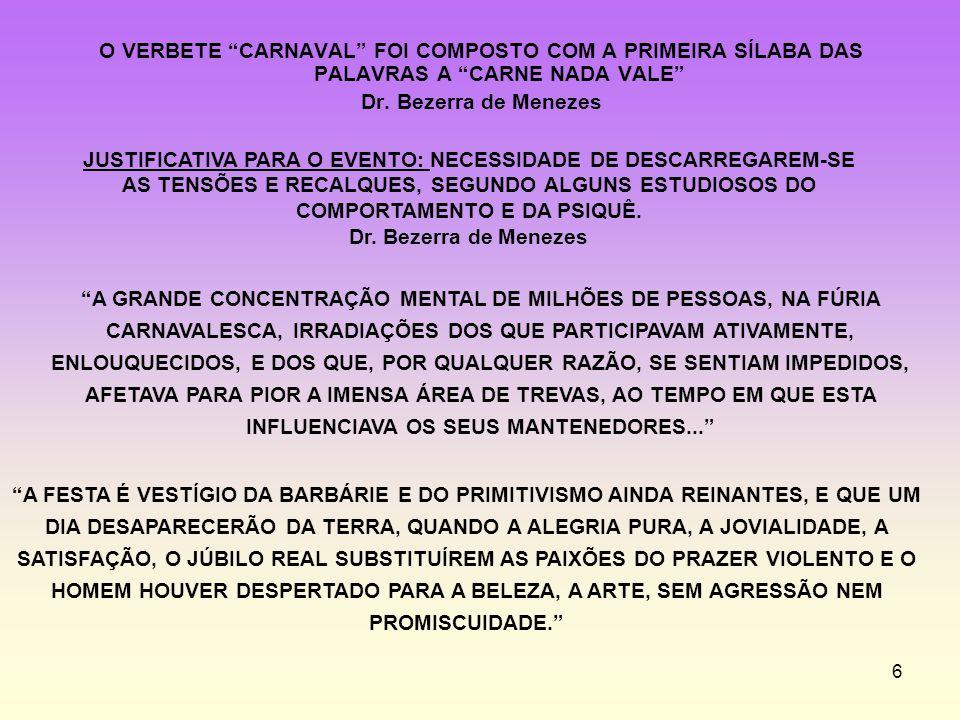 O VERBETE CARNAVAL FOI COMPOSTO COM A PRIMEIRA SÍLABA DAS PALAVRAS A CARNE NADA VALE