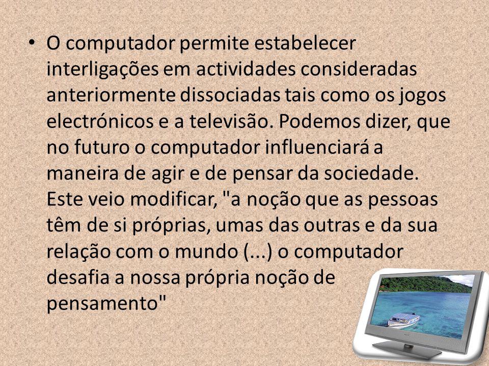 O computador permite estabelecer interligações em actividades consideradas anteriormente dissociadas tais como os jogos electrónicos e a televisão.