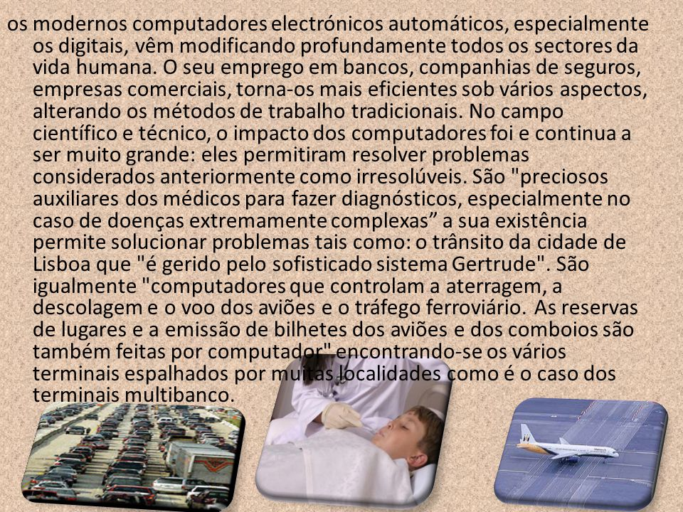 os modernos computadores electrónicos automáticos, especialmente os digitais, vêm modificando profundamente todos os sectores da vida humana.