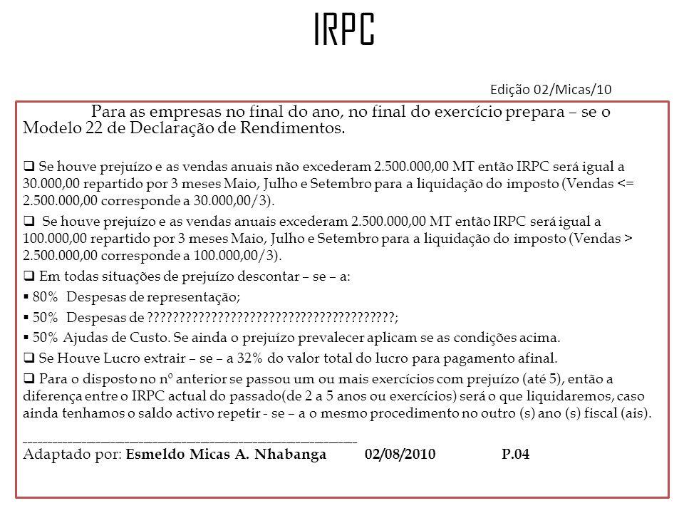 IRPC Edição 02/Micas/10 Para as empresas no final do ano, no final do exercício prepara – se o Modelo 22 de Declaração de Rendimentos.