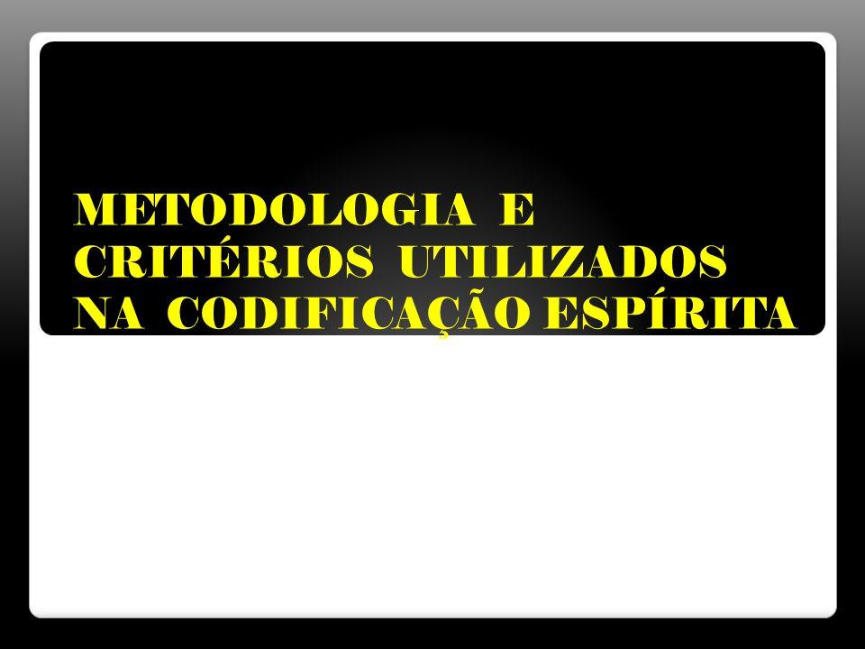 METODOLOGIA E CRITÉRIOS UTILIZADOS NA CODIFICAÇÃO ESPÍRITA