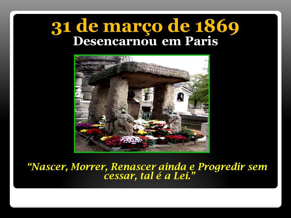 31 de março de 1869 Desencarnou em Paris