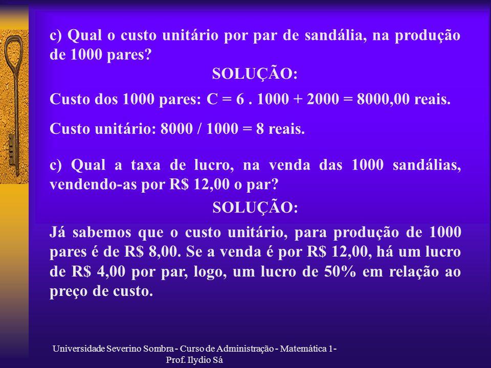 Custo dos 1000 pares: C = 6 . 1000 + 2000 = 8000,00 reais.