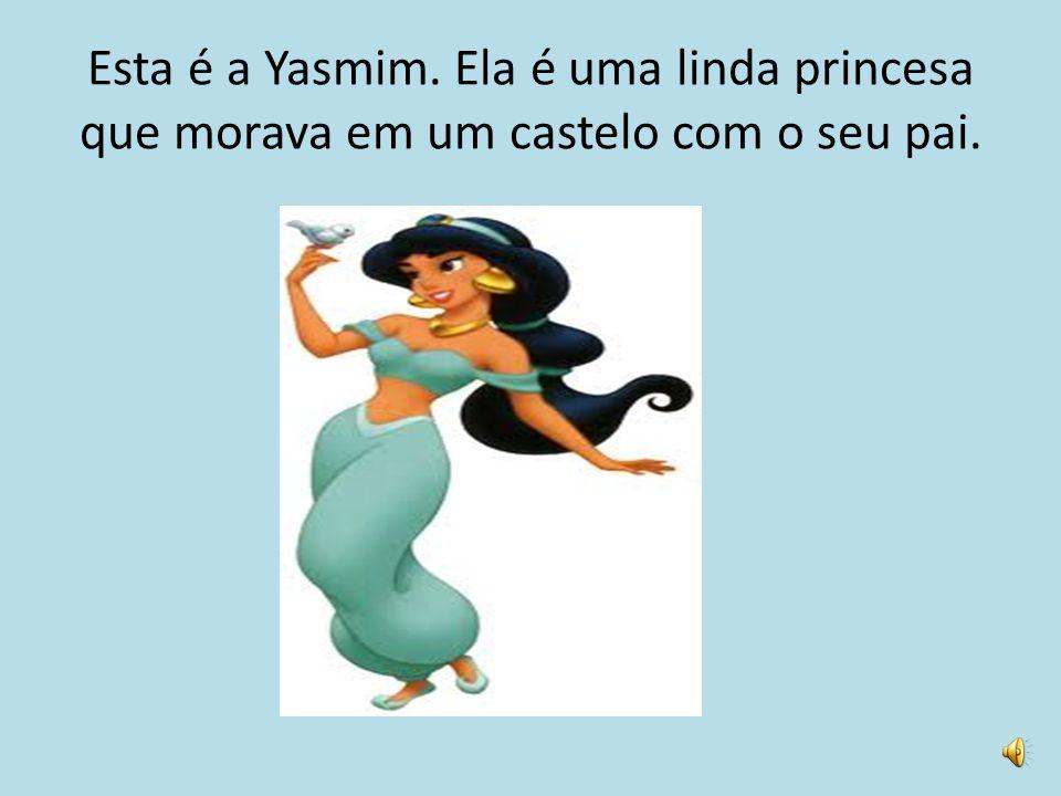 Esta é a Yasmim. Ela é uma linda princesa que morava em um castelo com o seu pai.