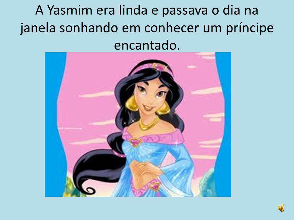 A Yasmim era linda e passava o dia na janela sonhando em conhecer um príncipe encantado.