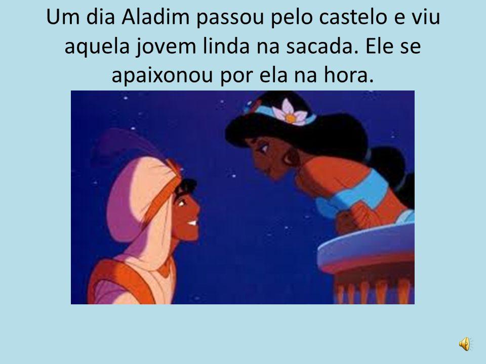 Um dia Aladim passou pelo castelo e viu aquela jovem linda na sacada