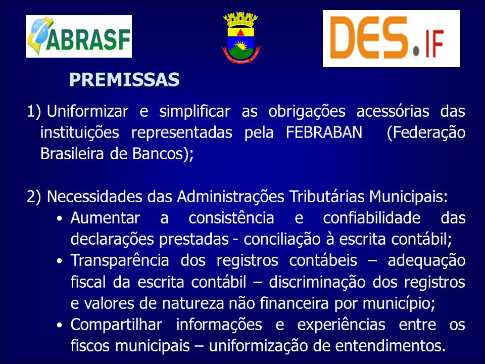 PREMISSAS Uniformizar e simplificar as obrigações acessórias das instituições representadas pela FEBRABAN (Federação Brasileira de Bancos);