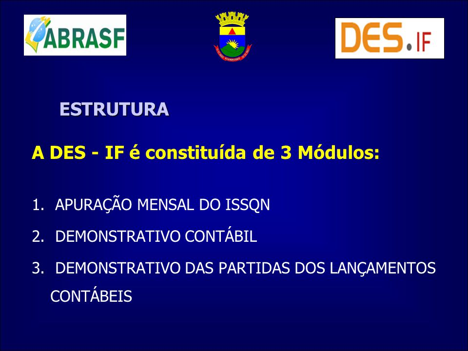 A DES - IF é constituída de 3 Módulos: