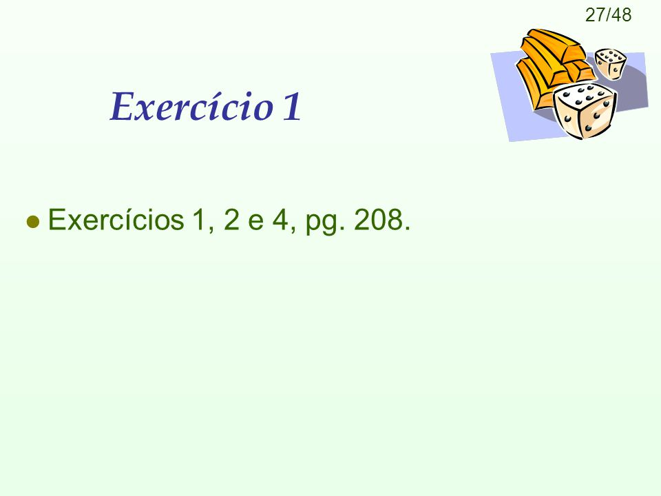 Exercício 1 Exercícios 1, 2 e 4, pg. 208.